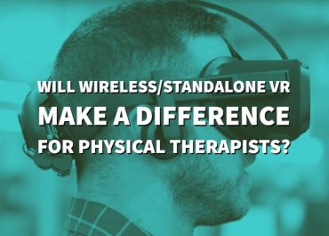 Will wireless/standalone VR make a difference for physical therapists?